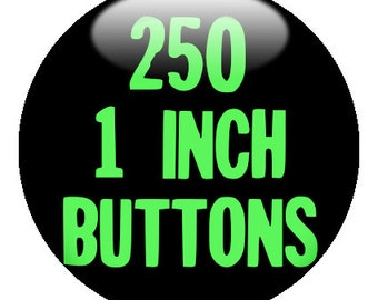 250 CUSTOM 1 inch BUTTONS - Create with our Design-O-Matic