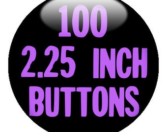 """100 Custom 2.25"""" Pinback BUTTONS - create with the DESIGN-O-MATIC"""