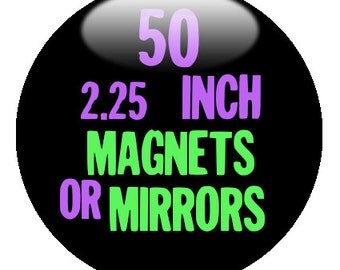 """50 Custom 2.25"""" Magnets OR Mirrors - use the DESIGN-O-MATIC"""