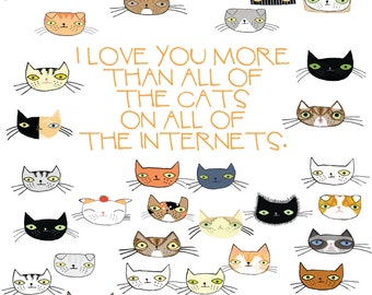 I Love You More Than All Of The Cats On All Of The Internets print