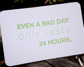 Even a bad day only lasts 24 hours - Letterpress Quote Card