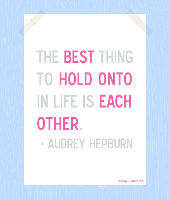 The Best Thing to Hold Onto Print Printable Audrey Hepburn Quote Print 5 x 7 Digital Print Love Quote Family Quote