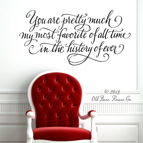 Romantic Wall Decal - You are pretty much my most favorite of all time in the history of ever wall decal - Nursery Wall Decal - calligraphy