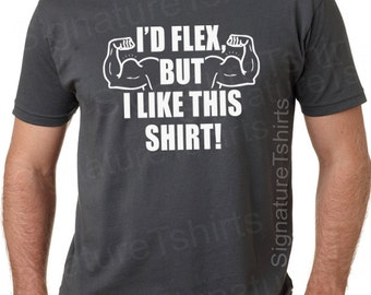 I'd Flex but I Like This Shirt Mens T-shirt Guy Gifts Funny Tshirt Boyfriend Gift Cool Shirts Funny T Shirt Gift Ideas for Dad Presents tee