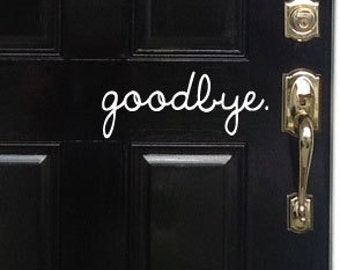 "goodbye door lettering 5"" x 12"" you choose the color vinyl decal lettering"