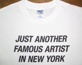 Just Another Famous Artist In New York - printed Tshirt