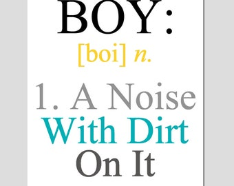 Boy - A Noise With Dirt On It - 8x10 Quote Print - Boy Definition - Modern Nursery Childrens Decor - Kids Wall Art - Choose Your Colors