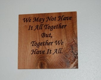 We may not have it all together, but Together we have it all. - Hand painted wooden plaque. - 13012
