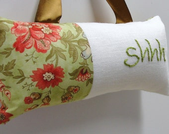 Shhh pillow- doorknob pillow hand embroidered on linen-with floral print on green, quiet, baby sleeping