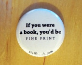 "If You Were A Book, You'd Be Fine Print 1"" Button"