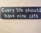 Country sign - Every life should have nine cats - home decor - funny sign - custom colors - animal lover