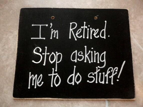 Retirement Sign Im Retired No Working Husbands Honey Do
