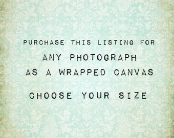 Any photograph as a gallery wrapped canvas - Choose your size
