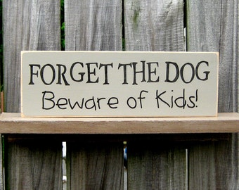 Forget the Dog, Beware of Kids Sign, Painted Wood, Funny Kids Sign, Sarcastic, Dog, Kids, Unruly Children, Barnwood Gray, Black