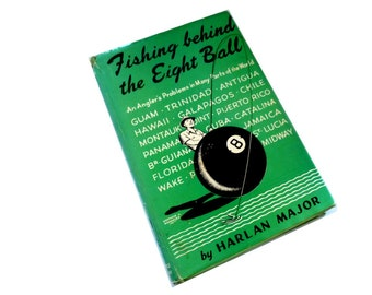 Fishing Behind the 8 Ball.  Vintage Big Game Fishing in Cuba, Hawaii, Panama. 1952 First Edition. Harlan Majors.