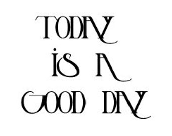 Today is a good day - wall decal 10 x 8""