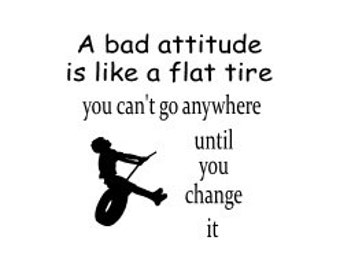 A bad attitude is like a flat tire you can't go anywhere until you change it laptop decal wall decal