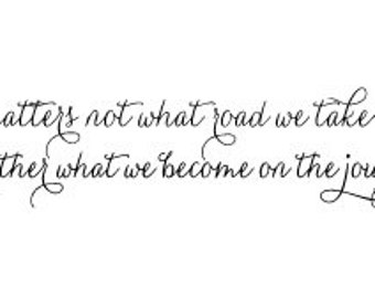 It matters not what road we take but rather what we become on the journey wall vinyl decal