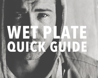 Wet Plate Quick Guide (Wet Plate Photography How-to Guide)