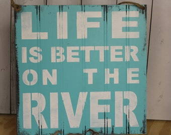 LIFE is Better on the RIVER Sign/Lake house/River/Turqouise