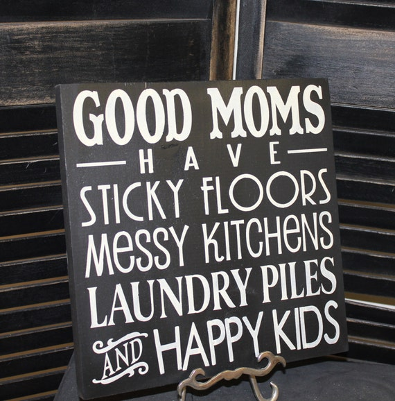 Messy Kitchen Floor: GOOD MOMS Sign/Have Sticky Floors/Messy By