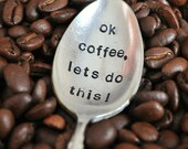 OK Coffee Let's Do This (TM)-  Hand Stamped Vintage Coffee Spoon for Coffee Lovers
