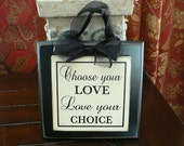 Choose Your Love, Love Your Choice - vinyl saying on wood sign with ribbon hanger