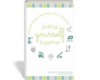 EBOOK - PULLING Yourself TOGETHER: Implementing a Cleaning Routine That Sticks - eBook - Instant Download