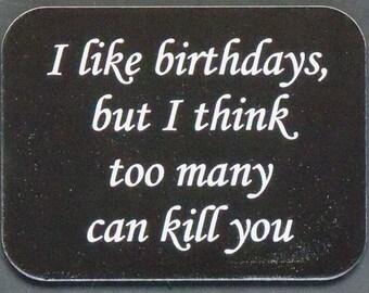 "Magnet says ""I like birthdays..."", laser engraved, custom color"