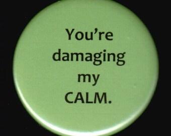 Damaging My Calm Button