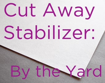 Machine Embroidery Stabilizer -- Cut Away Stabilizer -- By The Yard