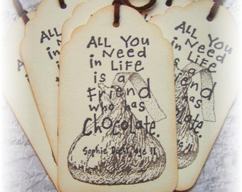 All you need in life is a friend with chocolate.... tags (8)