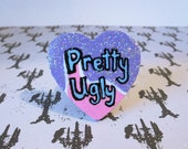 PRETTY UGLY - its ugly and pretty all at once - brooch