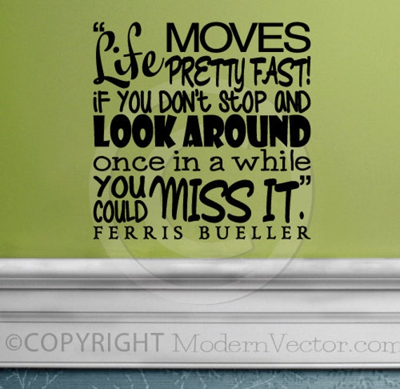 Ferris Bueller Quote: FERRIS BUELLER Movie Quote Vinyl Wall Decal Life By