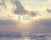 Everything's gonna be alright - FineArtPrint