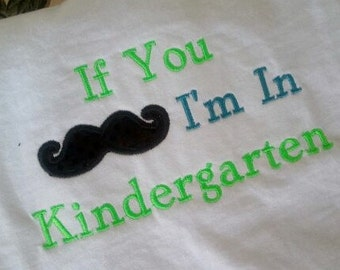 Stock **SALE***If you Moustache I am in Kindergarten Shirt  If you Moustache I'm in Kindergarten