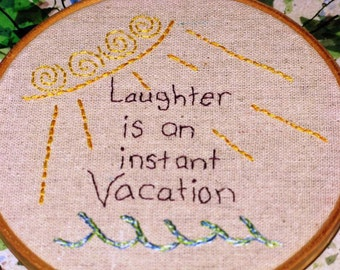 Laughter is an Instant Vacation - Hand Embroidered Hoop Art