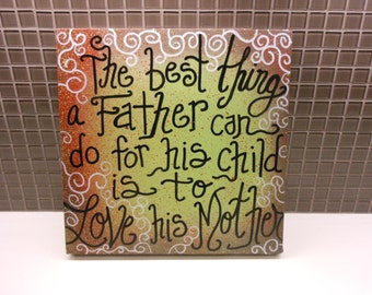 "The best thing a Father can give his child is to LOVE his Mother Custom 12"" x 12"" canvas"