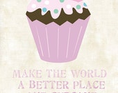 Make The World A Better Place One Cupcake At A Time ... Art Print - Available Sizes: 5x7, 8x10, 11x14 or 12x18