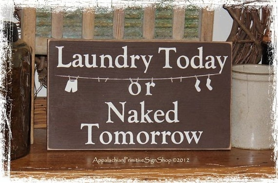 Laundry Today or Naked Tomorrow -WOOD SIGN- Wall Decor Laundry Room Hanging Handpainted