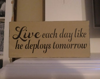 Live each day like he deploys tomorrow shelf sitter wooden sign decoration
