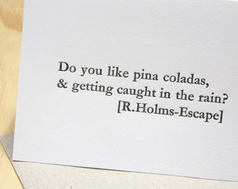 Valentine's Day Card Pina colada song Song lines Letterpress card 'Do you like Pina Coladas' Escape - R. Holmes. Vintage handset type