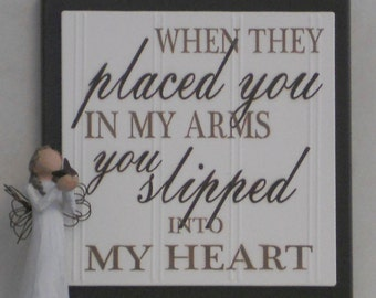 When they placed you in my arms You slipped into my Heart - Wooden Plaque / Sign - Chocolate Brown - Baby Nursery Kids Childrens Room Decor