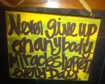 Hand Painted Canvas - 8x10 - Never give up on anybody, miracles happen every day