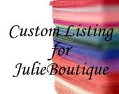 Custom Listing for JulieBoutique