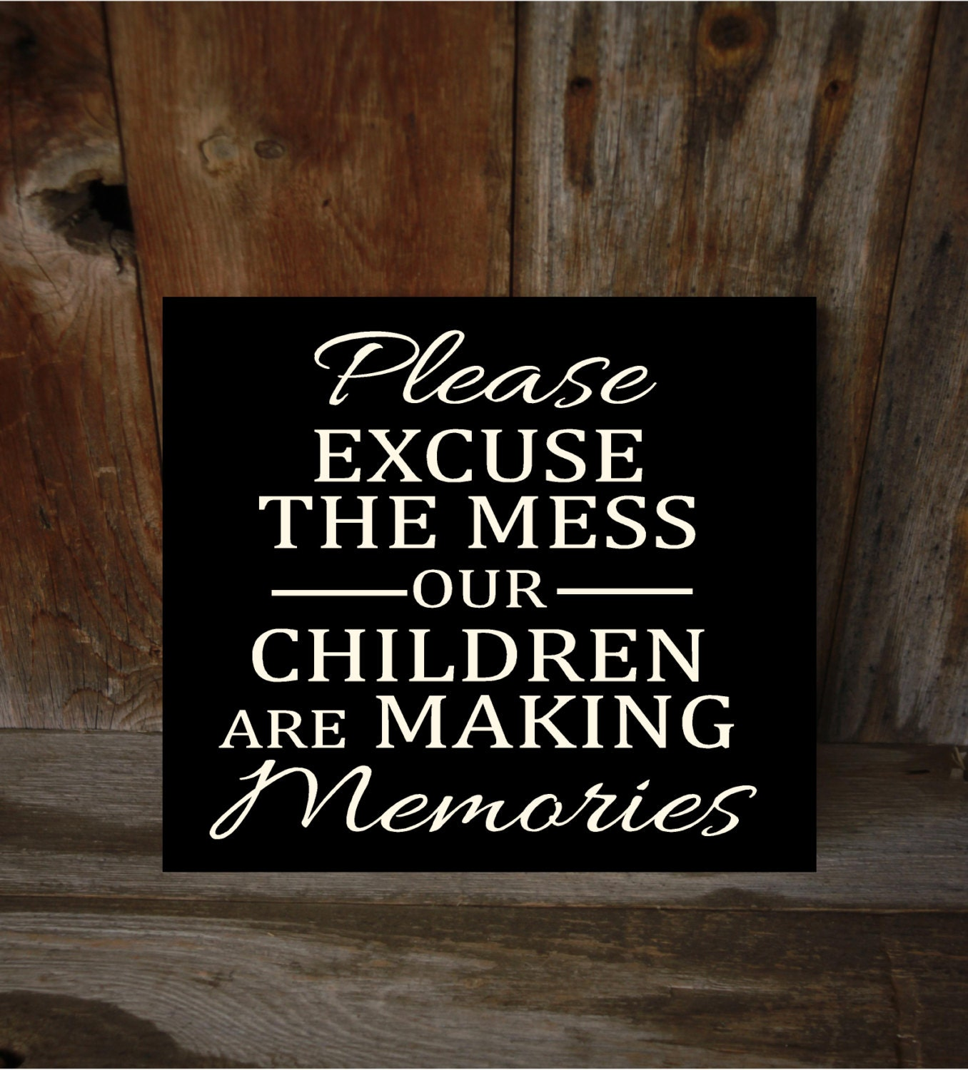 Please Excuse The Mess Our Children Are Making Memories Wood