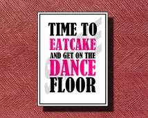 """Fun Wedding Cake Table Sign """"Time to Eat Cake & Get on the Dance Floor"""""""