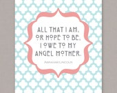 "PRINTABLE 8x10 poster ""All that I am, or hope to be, I owe to my Angel Mother"" Abraham Lincoln quote - PDF digital file"