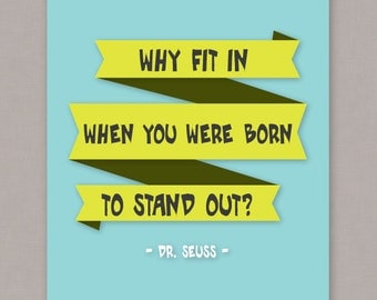 "PRINTABLE 8x10 ""Why Fit In When You Were Born To Stand Out - Dr. Seuss"" Poster - PDF digital file"