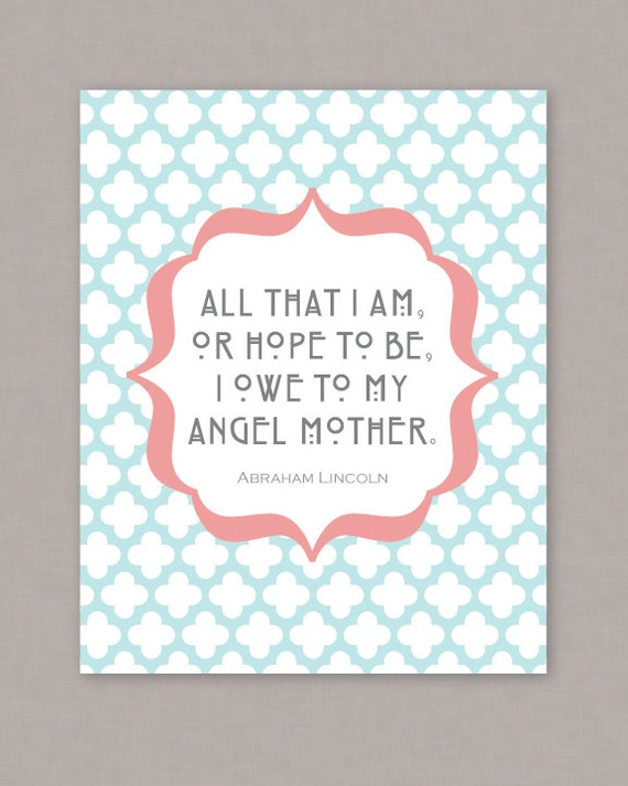 "PRINTABLE 8x10 poster ""All that I am, or hope to be, I owe to my Angel ..."